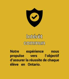 Intérêt commun. Notre expérience nos propulse vers l'objectif d'assurer la réussite de chaque élève en Ontario.